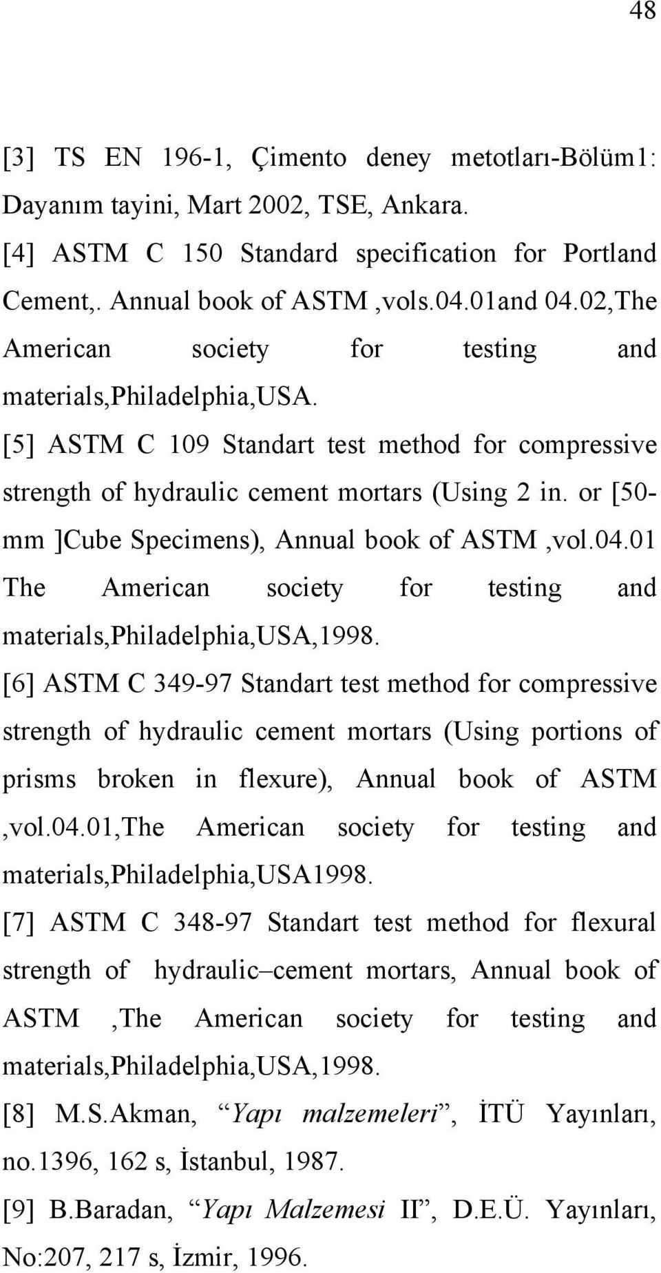 or [50- mm ]Cube Specimens), Annual book of ASTM,vol.04.01 The American society for testing and materials,philadelphia,usa,1998.