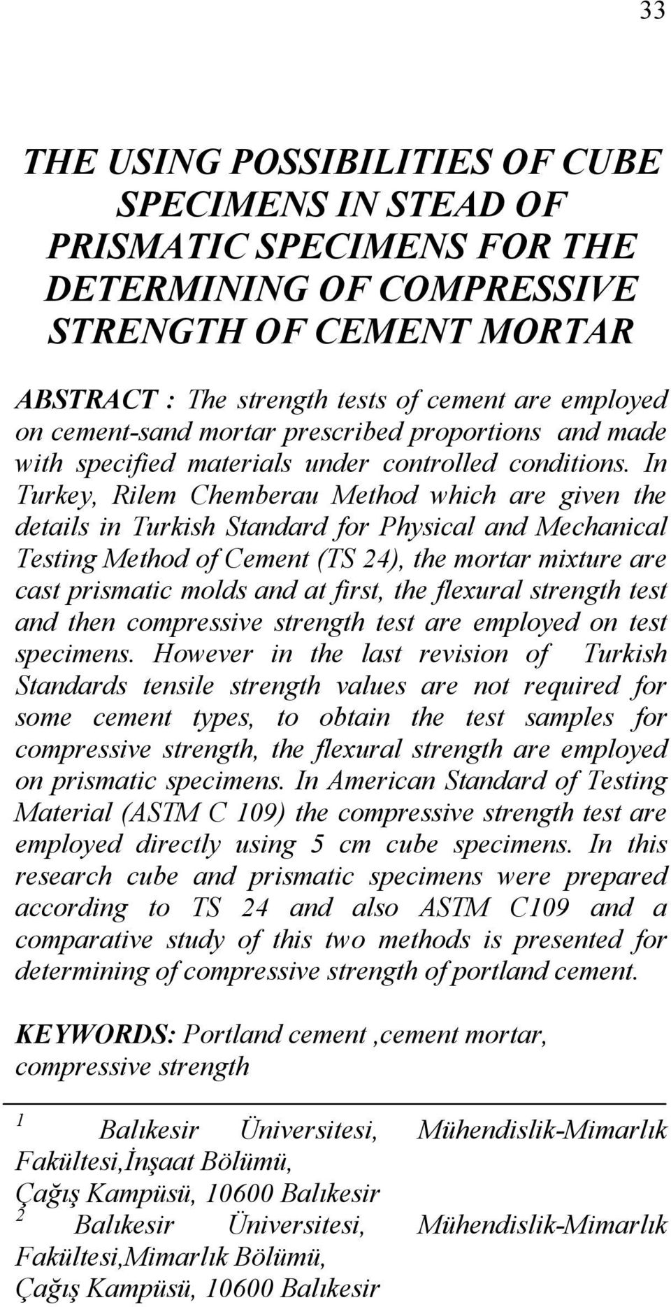In Turkey, Rilem Chemberau Method which are given the details in Turkish Standard for Physical and Mechanical Testing Method of Cement (TS 24), the mortar mixture are cast prismatic molds and at