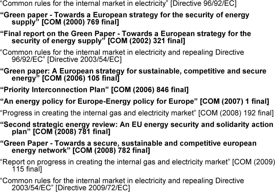 2003/54/EC] Green paper: A European strategy for sustainable, competitive and secure energy [COM (2006) 105 final] Priority Interconnection Plan [COM (2006) 846 final] An energy policy for
