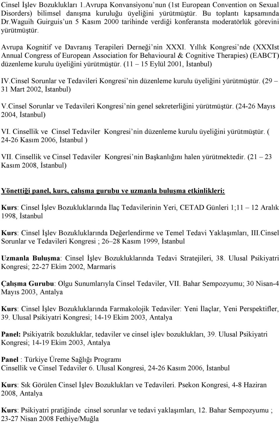 Yıllık Kongresi nde (XXXIst Annual Congress of European Association for Behavioural & Cognitive Therapies) (EABCT) düzenleme kurulu üyeliğini yürütmüştür. (11 15 Eylül 2001, İstanbul) IV.