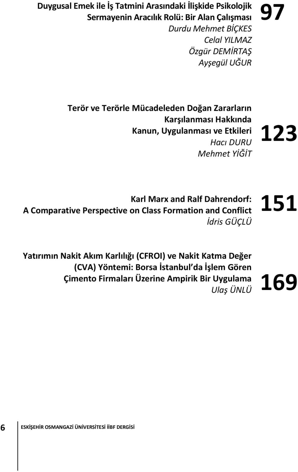 and Ralf Dahrendorf: A Comparative Perspective on Class Formation and Conflict İdris GÜÇLÜ 151 Yatırımın Nakit Akım Karlılığı (CFROI) ve Nakit Katma