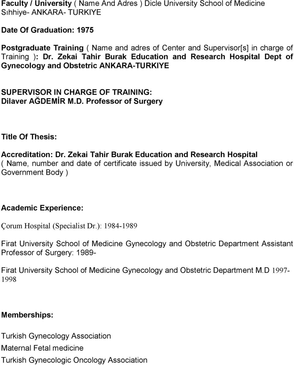 Zekai Tahir Burak Education and Research Hospital ( Name, number and date of certificate issued by University, Medical Association or Government Body ) Academic Experience: Çorum Hospital (Specialist