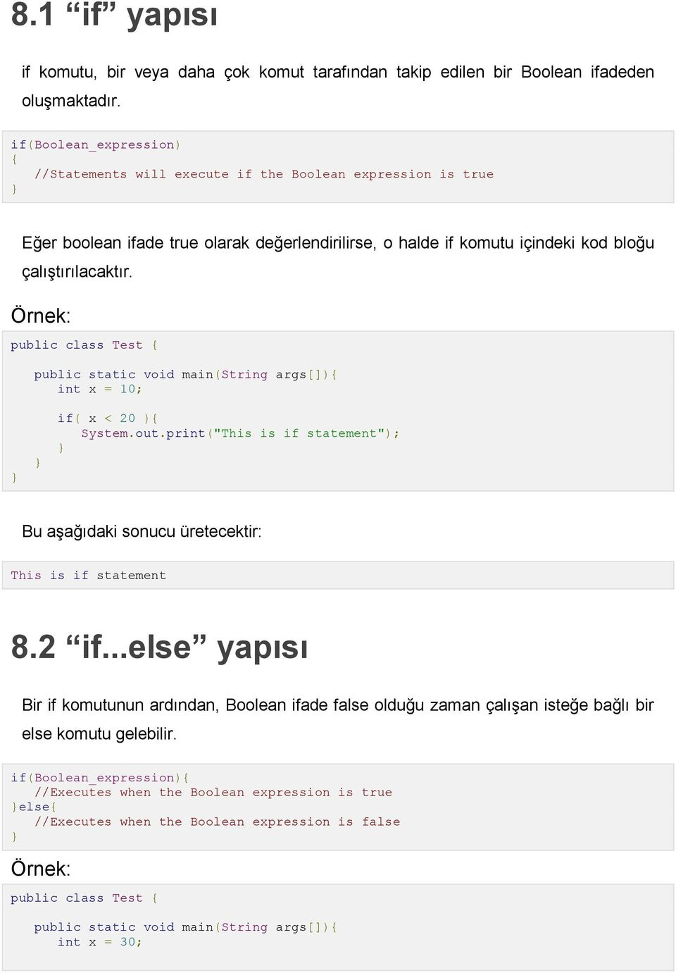 "Örnek: public static void main(string args[]){ int x = 10; if( x < 20 ){ System.out.print(""This is if statement""); Bu aşağıdaki sonucu üretecektir: This is if statement 8.2 if."