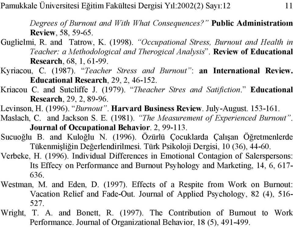 Teacher Stress and Burnout : an International Review. Educational Research, 29, 2, 46-152. Kriacou C. and Sutcliffe J. (1979). Theacher Stres and Satifiction. Educational Research, 29, 2, 89-96.