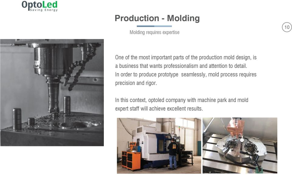 In order to produce prototype seamlessly, mold process requires precision and rigor.