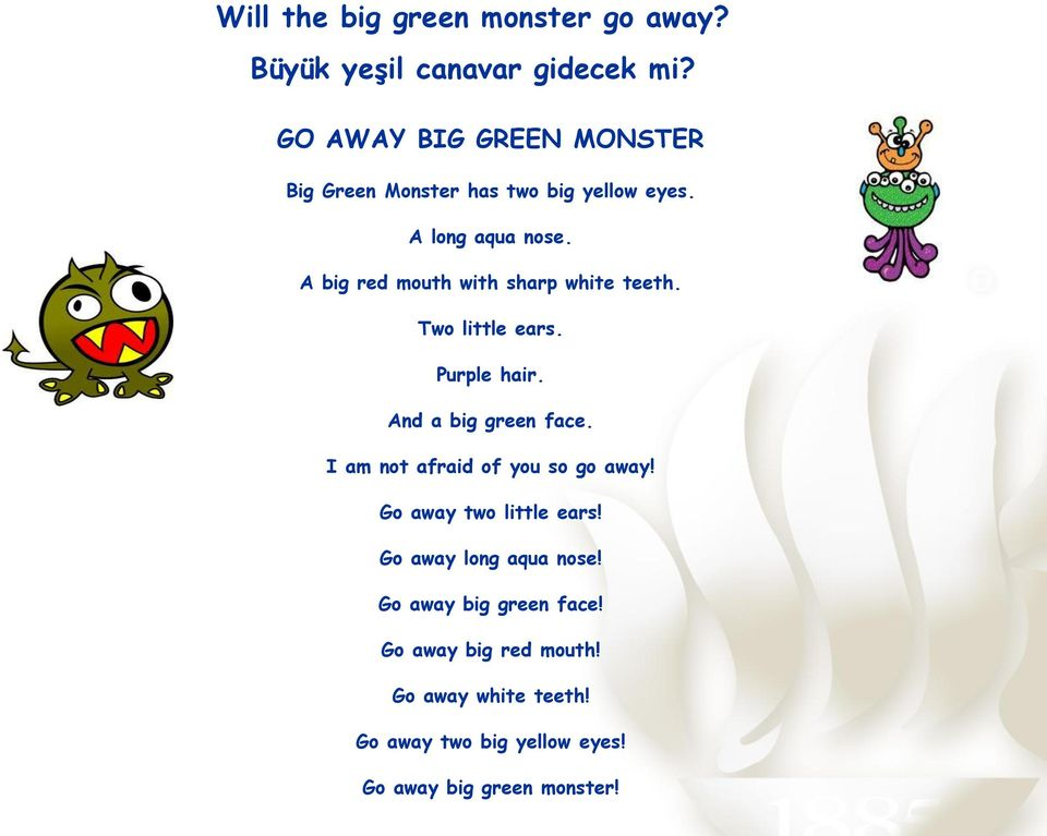 A big red mouth with sharp white teeth. Two little ears. Purple hair. And a big green face.
