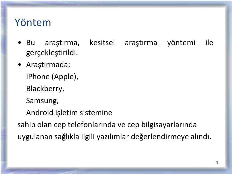 Araştırmada; iphone(apple), Blackberry, Samsung, Android işletim