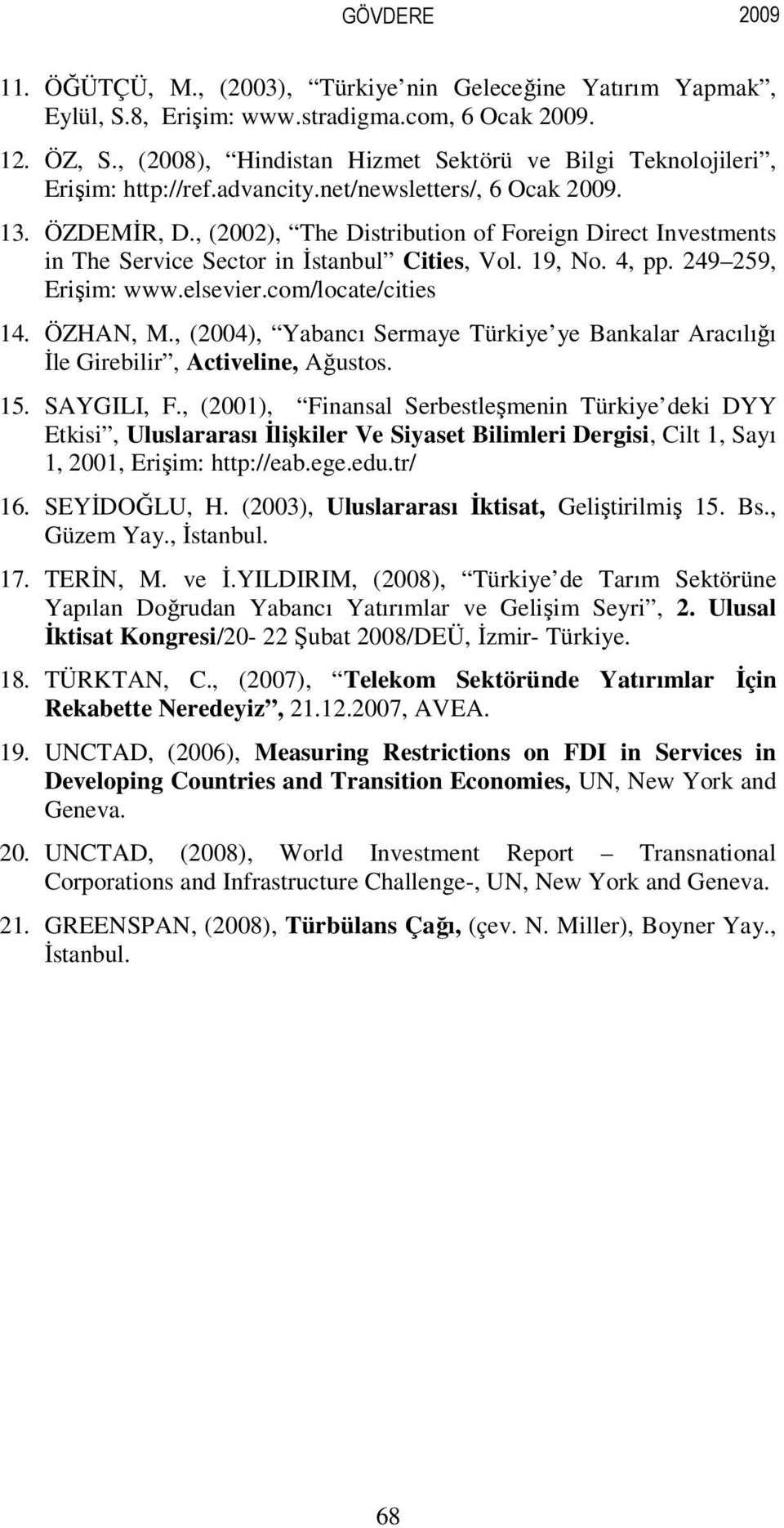 , (2002), The Distribution of Foreign Direct Investments in The Service Sector in İstanbul Cities, Vol. 19, No. 4, pp. 249 259, Erişim: www.elsevier.com/locate/cities 14. ÖZHAN, M.
