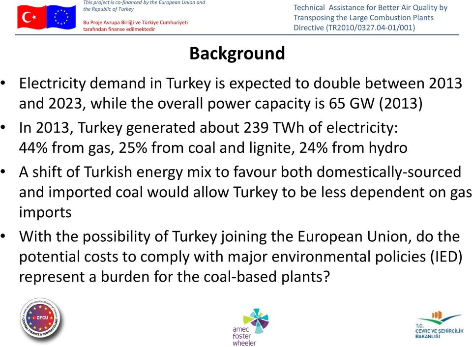 to favour both domestically-sourced and imported coal would allow Turkey to be less dependent on gas imports With the possibility of Turkey