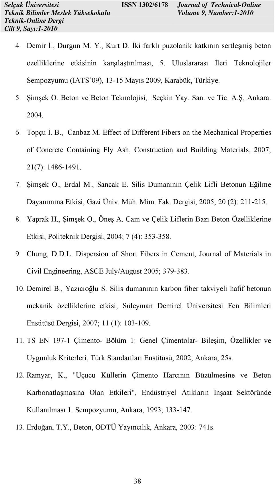 Effect of Different Fibers on the Mechanical Properties of Concrete Containing Fly Ash, Construction and Building Materials, 2007; 21(7): 1486-1491. 7. Şimşek O., Erdal M., Sancak E.