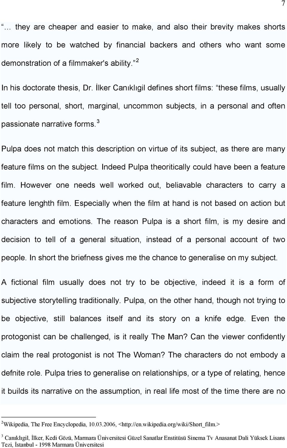 3 Pulpa does not match this description on virtue of its subject, as there are many feature films on the subject. Indeed Pulpa theoritically could have been a feature film.