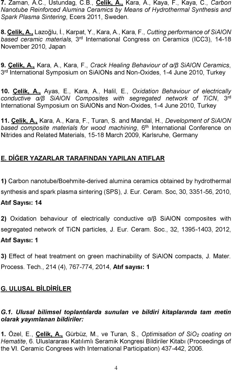 Çelik, A., Kara, A., Kara, F., Crack Healing Behaviour of α/β SiAlON Ceramics, 3 rd International Symposium on SiAlONs and Non-Oxides, 1-4 June 2010, Turkey 10. Çelik, A., Ayas, E., Kara, A., Halil, E.
