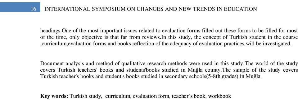 in this study, the concept of Turkish student in the course,curriculum,evaluation forms and books reflection of the adequacy of evaluation practices will be investigated.