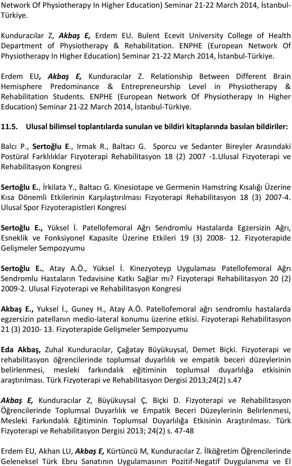Erdem EU, Akbaş E, Kunduracılar Z. Relationship Between Different Brain Hemisphere Predominance & Entrepreneurship Level in Physiotherapy & Rehabilitation Students.