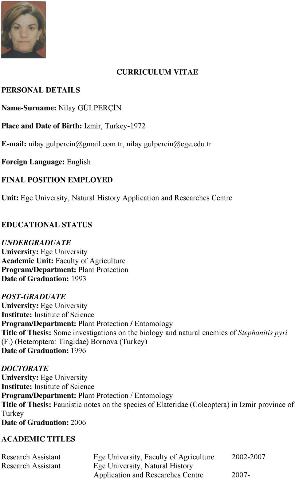 Faculty of Agriculture Program/Department: Plant Protection Date of Graduation: 1993 POST-GRADUATE University: Ege University Institute: Institute of Science Program/Department: Plant Protection /