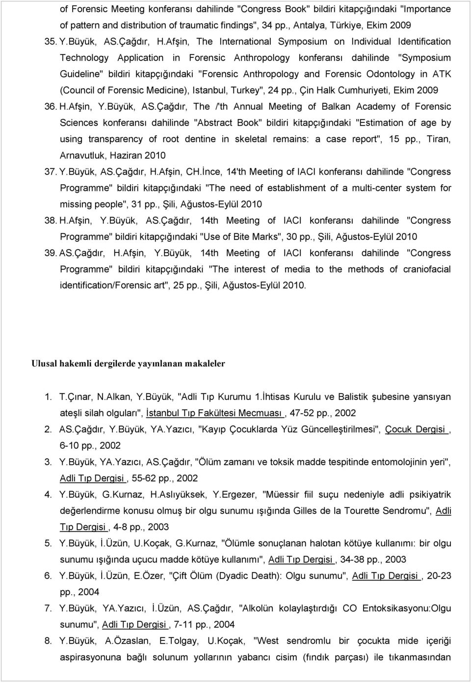 "Afşin, The International Symposium on Individual Identification Technology Application in Forensic Anthropology konferansı dahilinde ""Symposium Guideline"" bildiri kitapçığındaki ""Forensic"