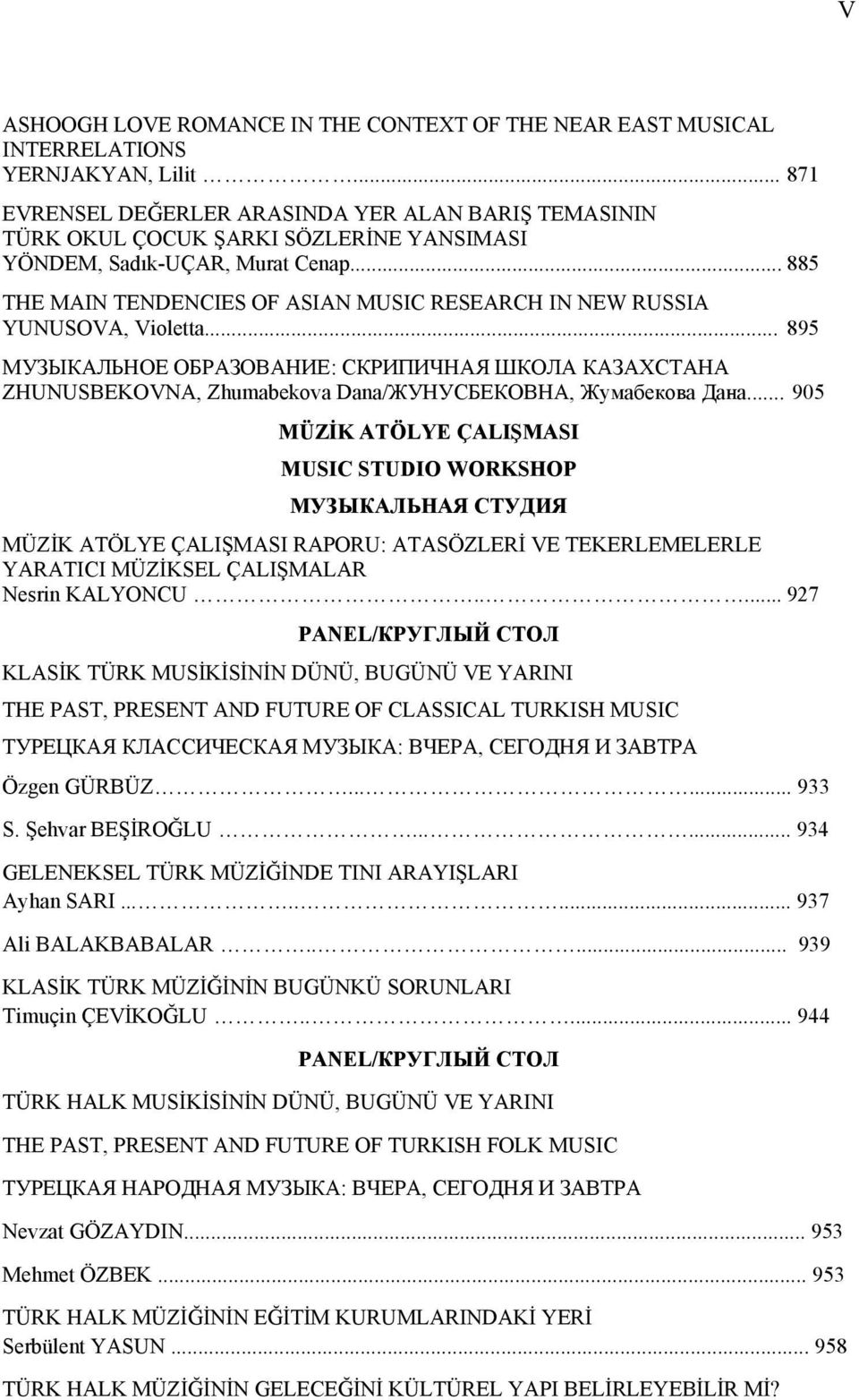 .. 885 THE MAIN TENDENCIES OF ASIAN MUSIC RESEARCH IN NEW RUSSIA YUNUSOVA, Violetta.