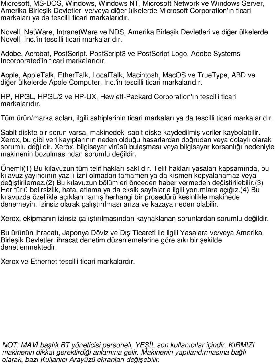 Adobe, Acrobat, PostScript, PostScript3 ve PostScript Logo, Adobe Systems Incorporated'in ticari markalarıdır.