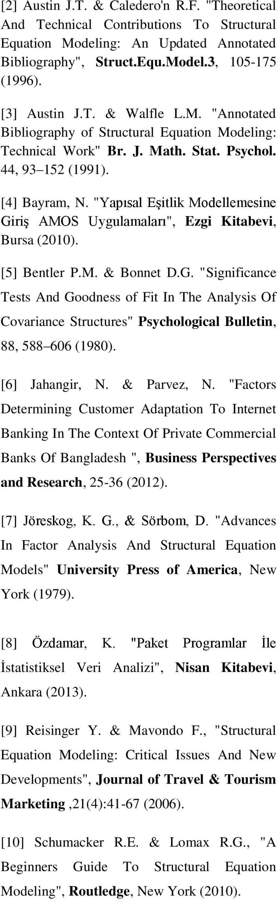 """Yapısal Eşitlik Modellemesine Giriş AMOS Uygulamaları"", Ezgi Kitabevi, Bursa (200). [5] Bentler P.M. & Bonnet D.G. ""Significance Tests And Goodness of Fit In The Analysis Of Covariance Structures"" Psychological Bulletin, 88, 588 606 (980)."