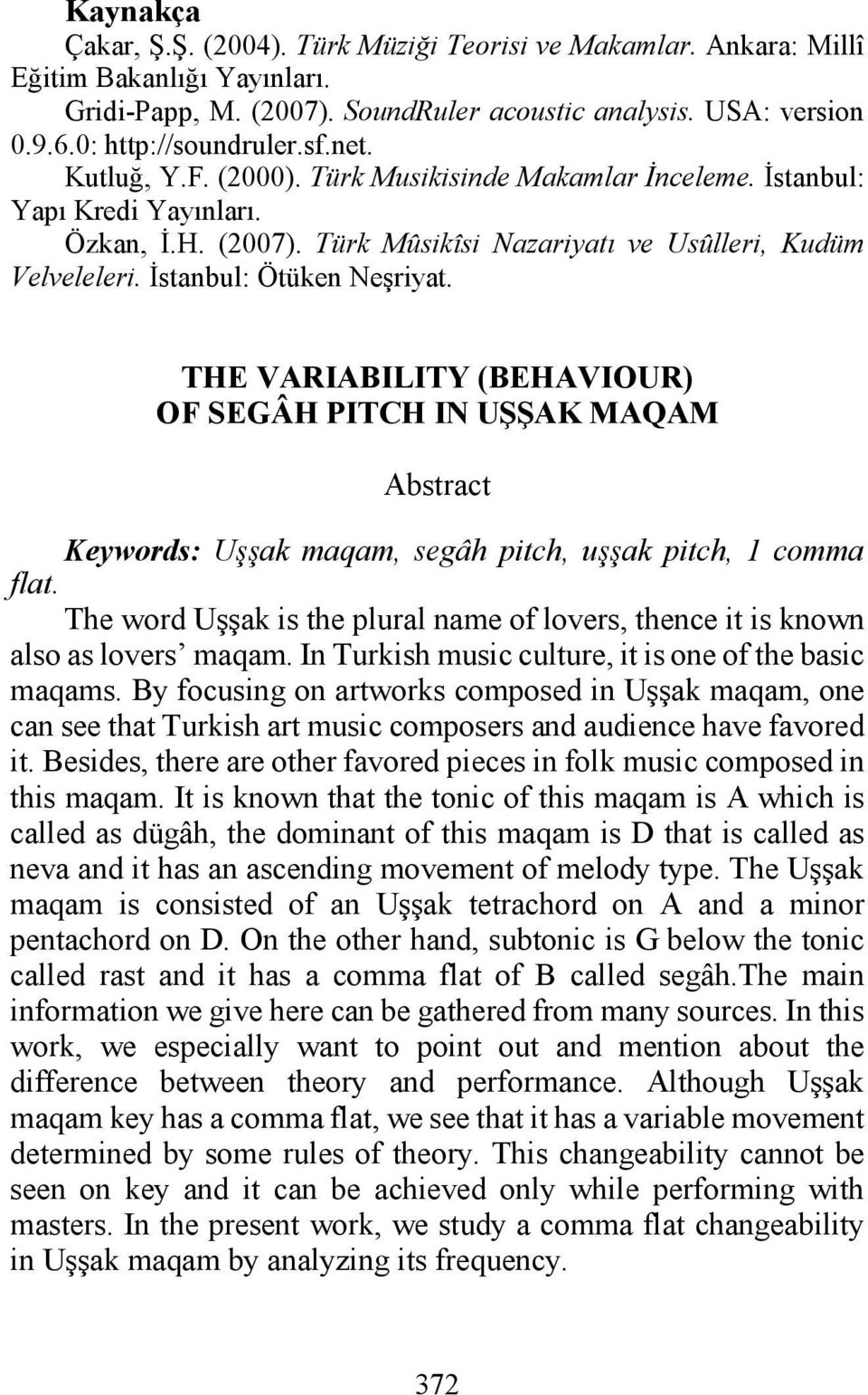 THE VARIABILITY (BEHAVIOUR) OF SEGÂH PITCH IN UŞŞAK MAQAM Abstract Keywords: Uşşak maqam, segâh pitch, uşşak pitch, 1 comma flat.
