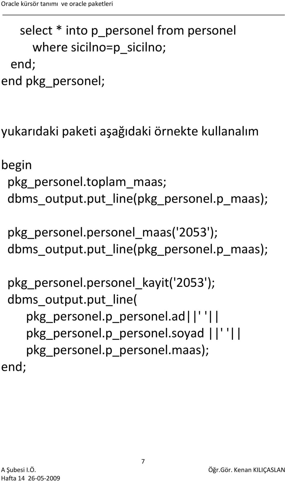 p_maas); pkg_personel.personel_maas('2053'); dbms_output.put_line(pkg_personel.p_maas); pkg_personel.personel_kayit('2053'); dbms_output.