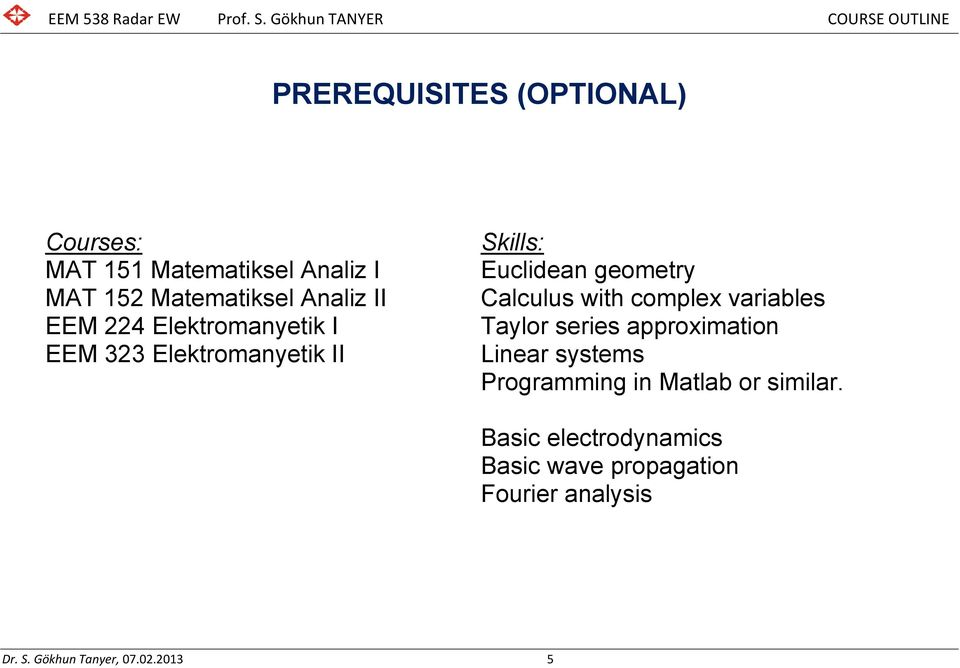 complex variables Taylor series approximation Linear systems Programming in Matlab or similar.