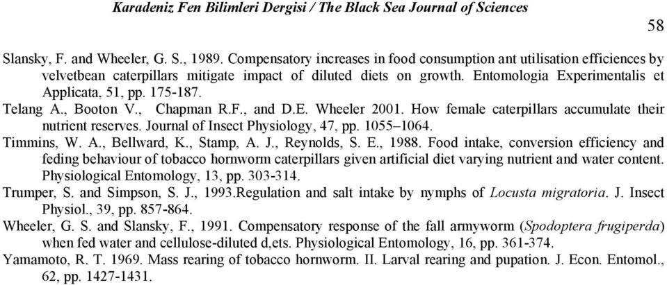 Journal of Insect Physiology, 47, pp. 1055 1064. Timmins, W. A., Bellward, K., Stamp, A. J., Reynolds, S. E., 1988.