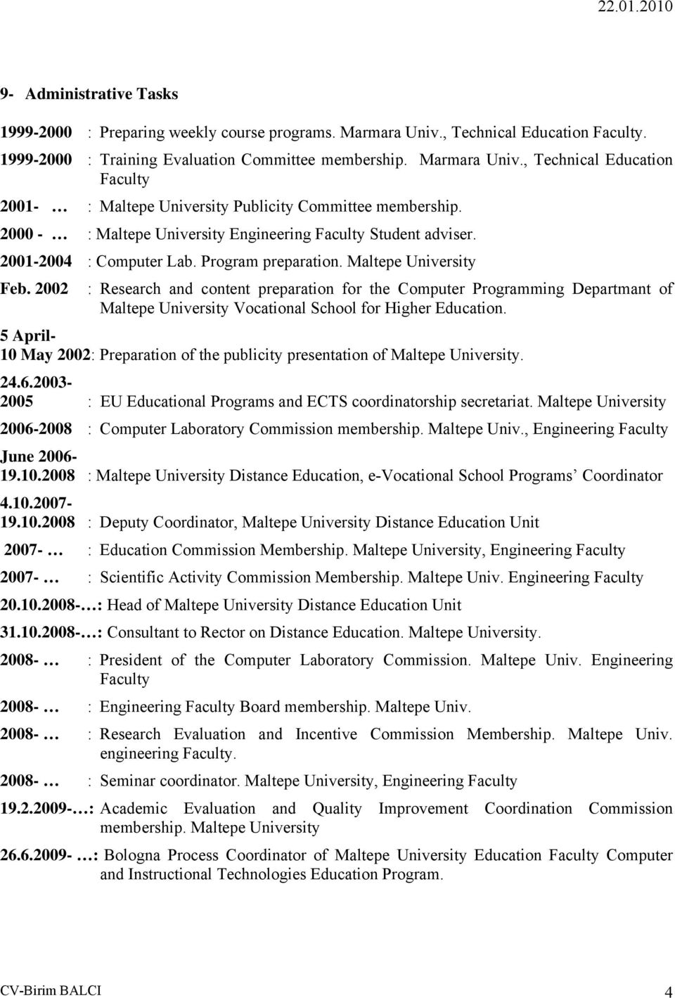 2002 : Research and content preparation for the Computer Programming Departmant of Maltepe University Vocational School for Higher Education.