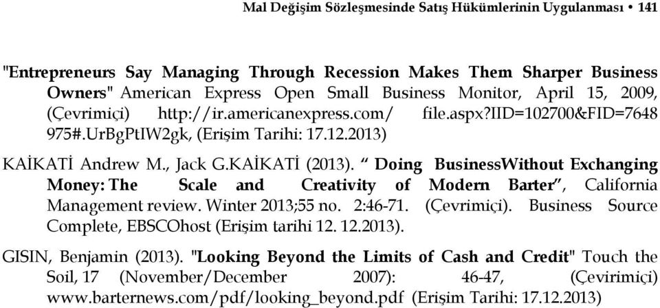 Doing BusinessWithout Exchanging Money: The Scale and Creativity of Modern Barter, California Management review. Winter 2013;55 no. 2:46-71. (Çevrimiçi).