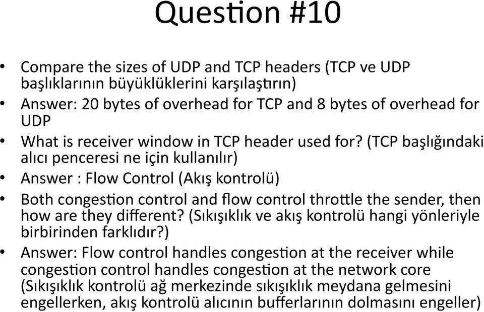 (TCP başlığındaki alıcı penceresi ne için kullanılır) Answer : Flow Control (Akış kontrolü) Both conges:on control and flow control thro_le the sender, then how are they different?