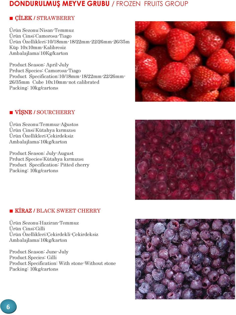 Sezonu:Temmuz-Ağustos Ürün Cinsi:Kütahya kırmızısı Ürün Özellikleri:Çekirdeksiz Product Season: July-August Prduct Species:Kütahya kırmızısı Product Specification: Pitted cherry KİRAZ /