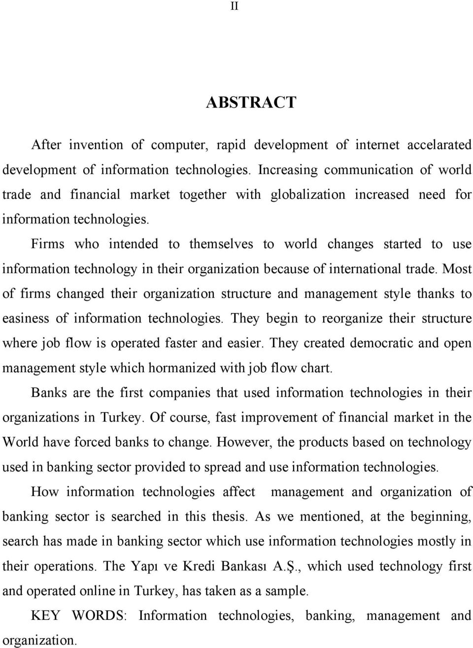 Firms who intended to themselves to world changes started to use information technology in their organization because of international trade.