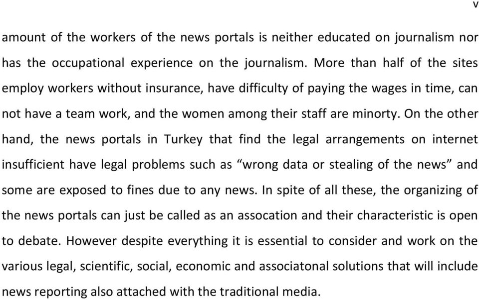 On the other hand, the news portals in Turkey that find the legal arrangements on internet insufficient have legal problems such as wrong data or stealing of the news and some are exposed to fines