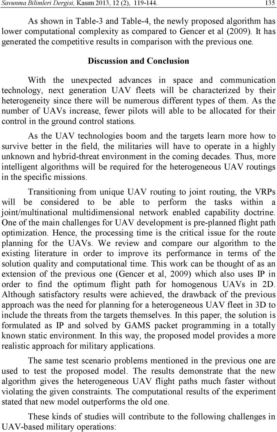 Discussion and Conclusion With the unexpected advances in space and communication technology, next generation UAV fleets will be characterized by their heterogeneity since there will be numerous