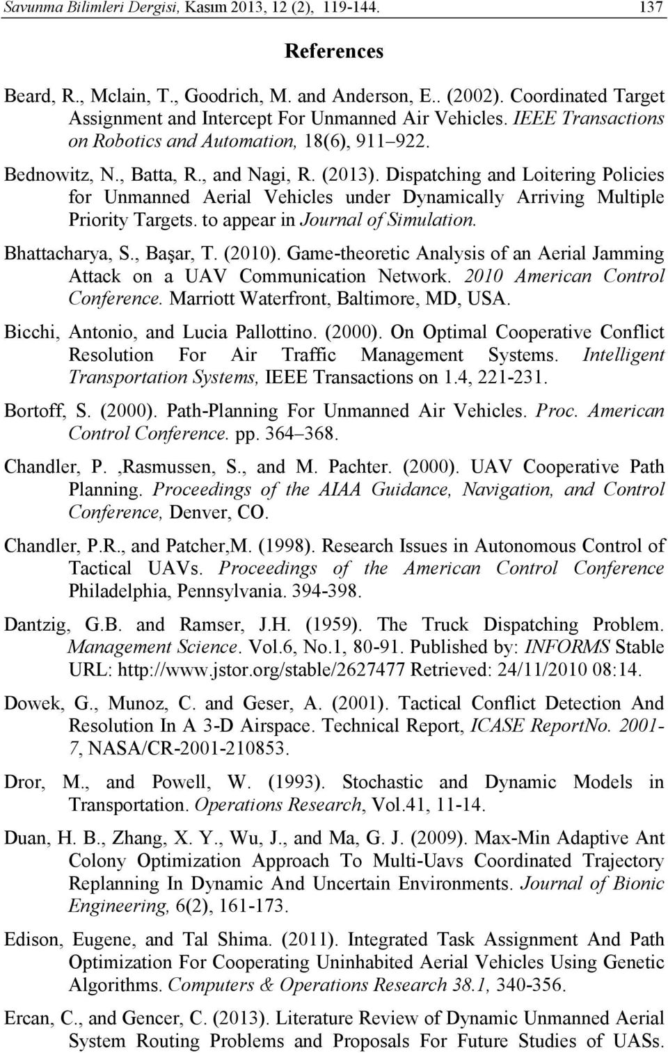 Dispatching and Loitering Policies for Unmanned Aerial Vehicles under Dynamically Arriving Multiple Priority Targets. to appear in Journal of Simulation. Bhattacharya, S., Başar, T. (2010).
