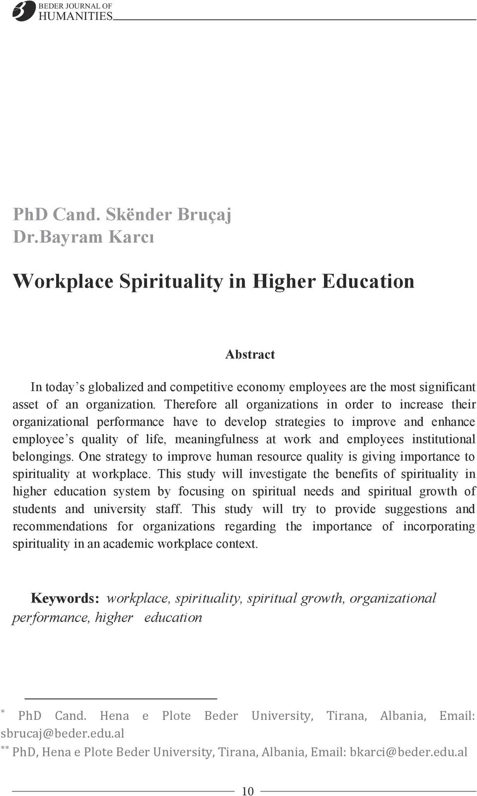 institutional belongings. One strategy to improve human resource quality is giving importance to spirituality at workplace.
