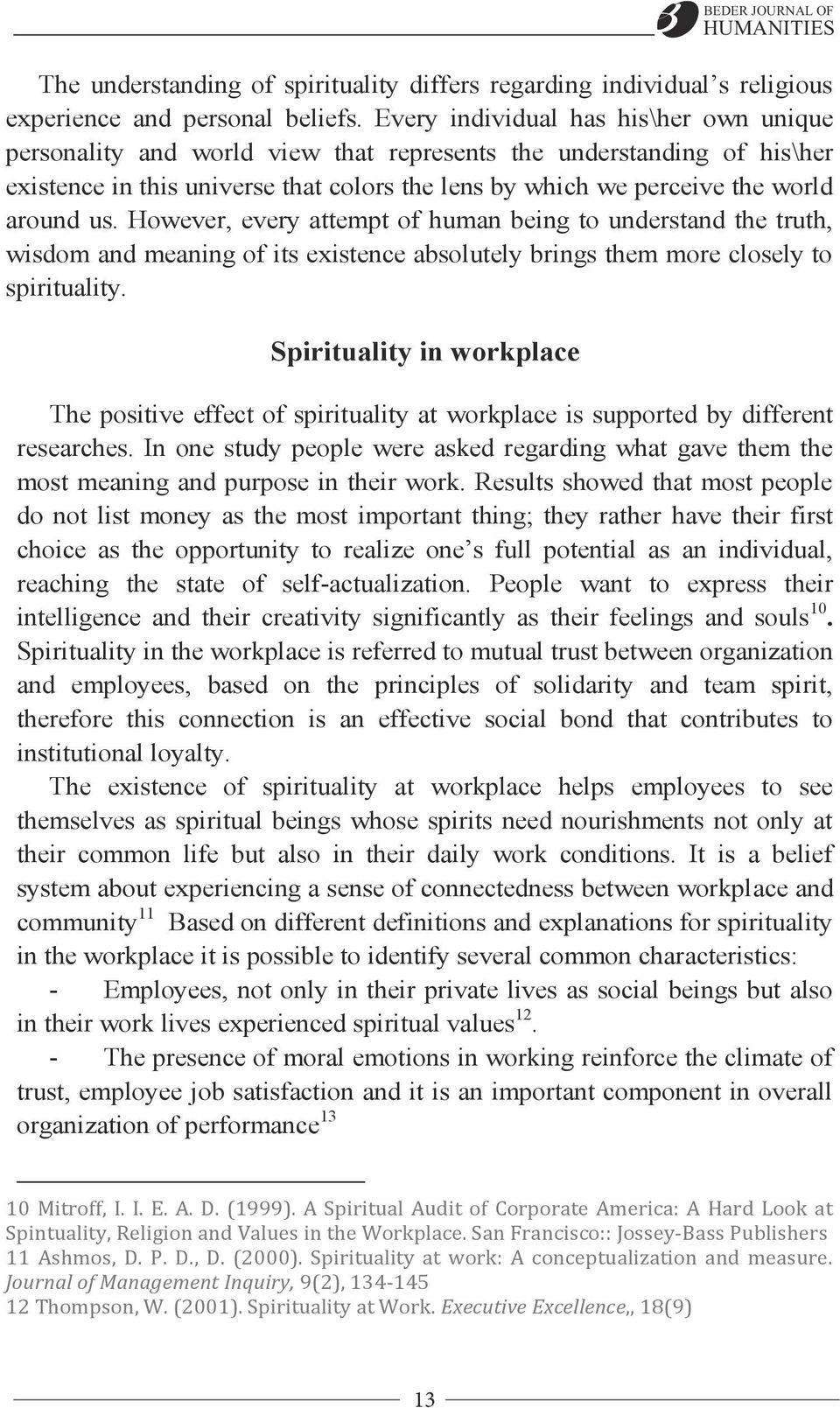 us. However, every attempt of human being to understand the truth, wisdom and meaning of its existence absolutely brings them more closely to spirituality. Spirituality in workplace LIMA