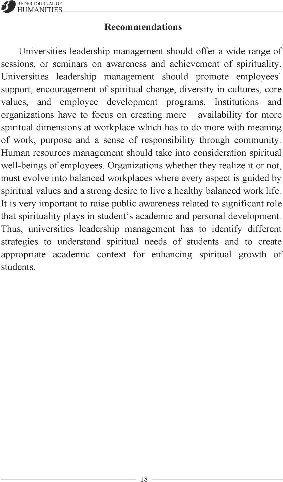 Institutions and organizations have to focus on creating more availability for more spiritual dimensions at workplace which has to do more with meaning of work, purpose and a sense of responsibility