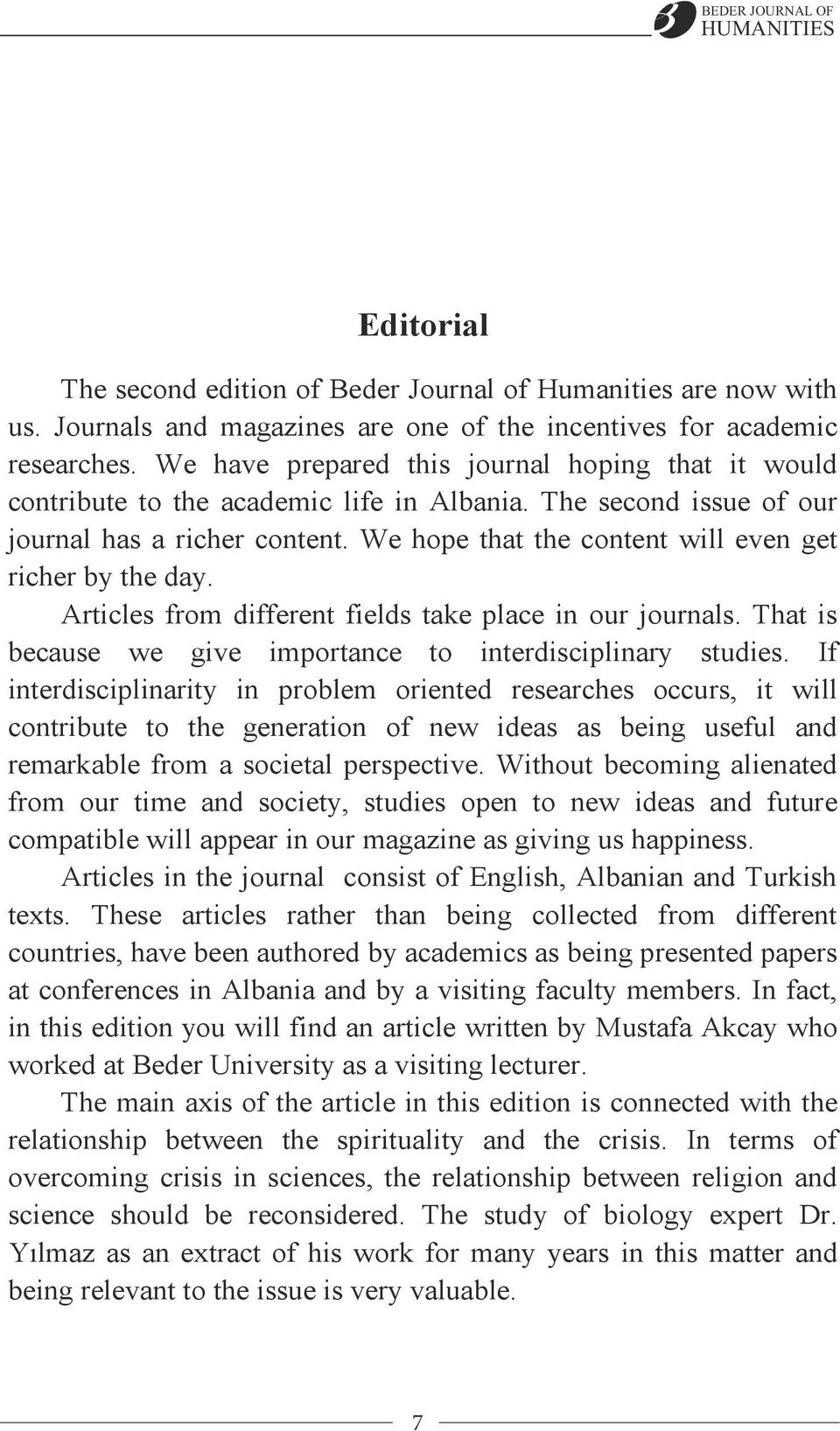 We hope that the content will even get richer by the day. Articles from different fields take place in our journals. That is because we give importance to interdisciplinary studies.