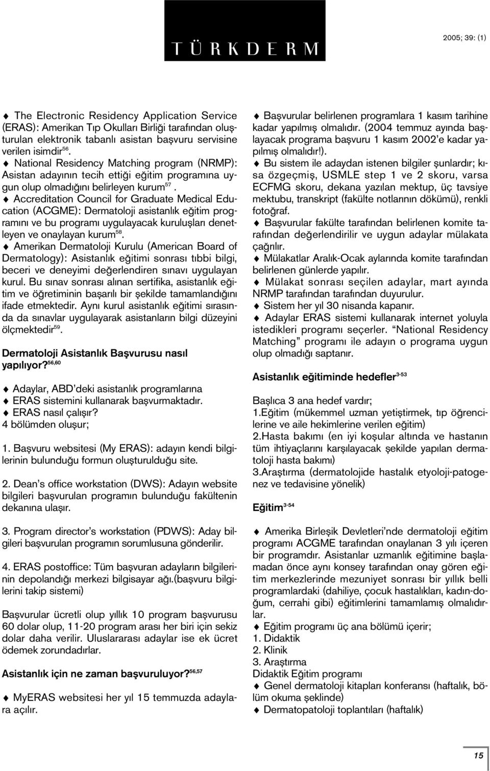 Accreditation Council for Graduate Medical Education (ACGME): Dermatoloji asistanl k e itim program n ve bu program uygulayacak kurulufllar denetleyen ve onaylayan kurum 58.