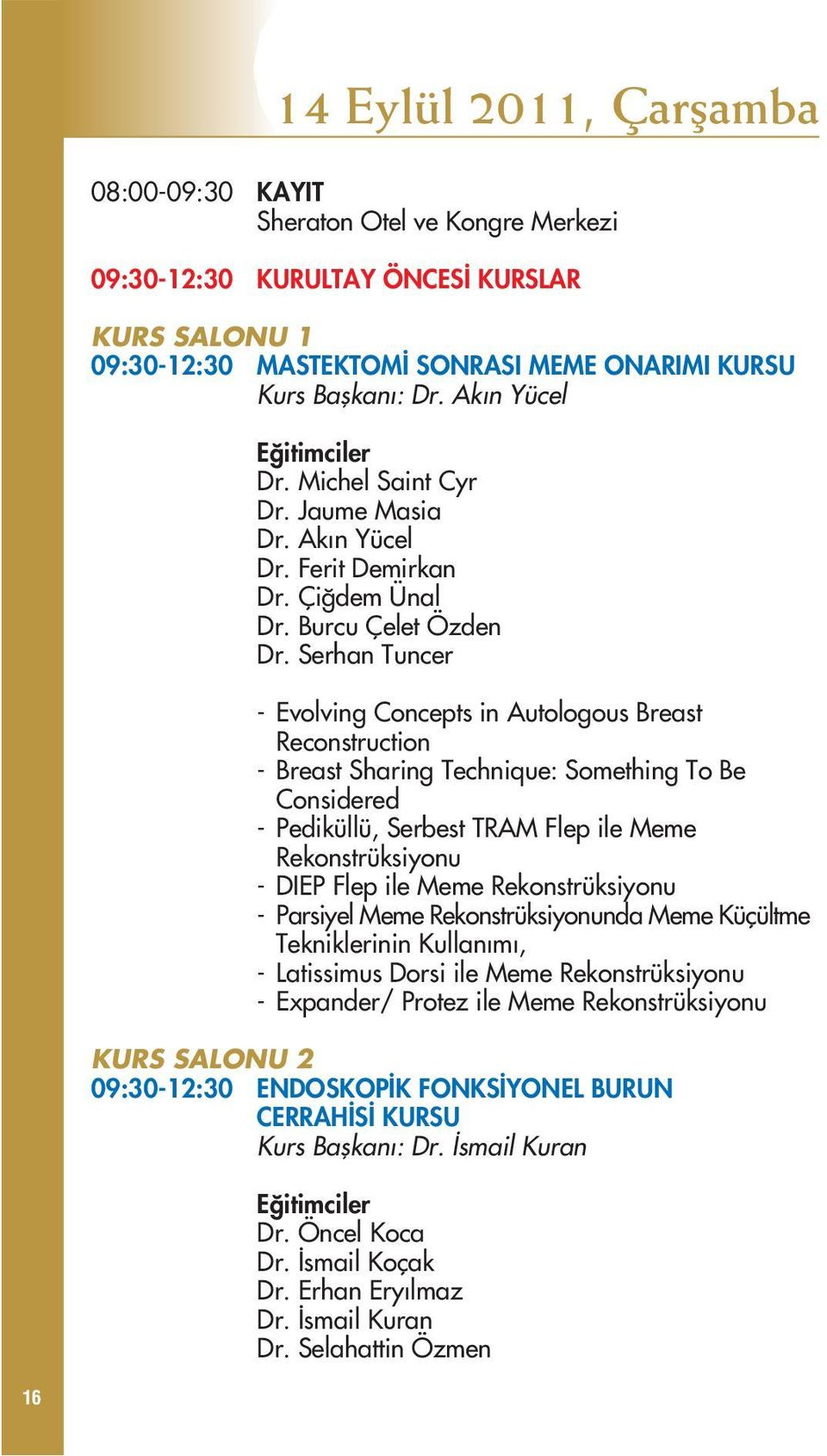 Serhan Tuncer - Evolving Concepts in Autologous Breast Reconstruction - Breast Sharing Technique: Something To Be Considered - Pediküllü, Serbest TRAM Flep ile Meme Rekonstrüksiyonu - DIEP Flep ile