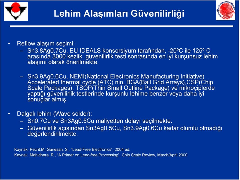 6Cu, NEMI(National Electronics Manufacturing Initiative) Accelerated thermal cycle (ATC) nin, BGA(Ball Grid Arrays),CSP(Chip Scale Packages), TSOP(Thin Small Outline Package) ve mikroçiplerde yaptığı