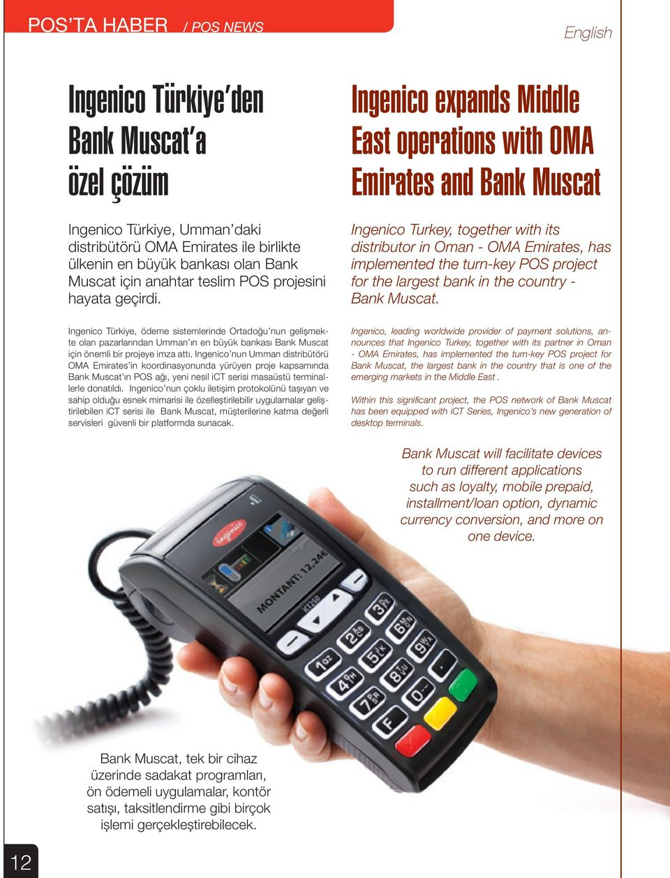 Ingenico expands Middle East operations with OMA Emirates and Bank Muscat Ingenico Turkey, together with its distributor in Oman - OMA Emirates, has implemented the turn-key POS project for the