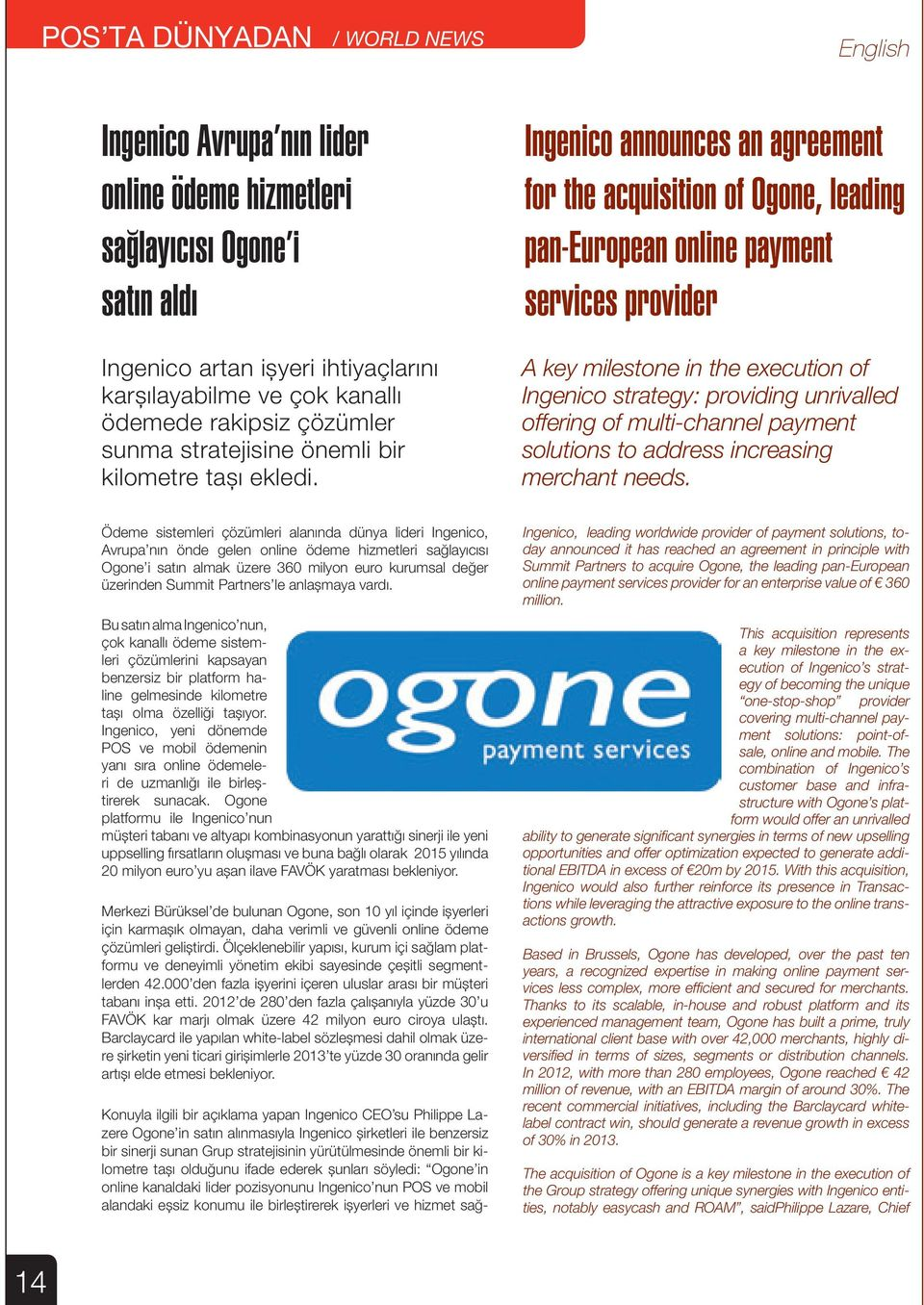 Ingenico announces an agreement for the acquisition of Ogone, leading pan-european online payment services provider A key milestone in the execution of Ingenico strategy: providing unrivalled
