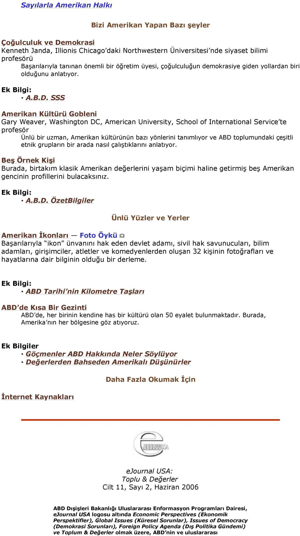 SSS Amerikan Kültürü Gobleni Gary Weaver, Washington DC, American University, School of International Service te profesör Ünlü bir uzman, Amerikan kültürünün bazı yönlerini tanımlıyor ve ABD