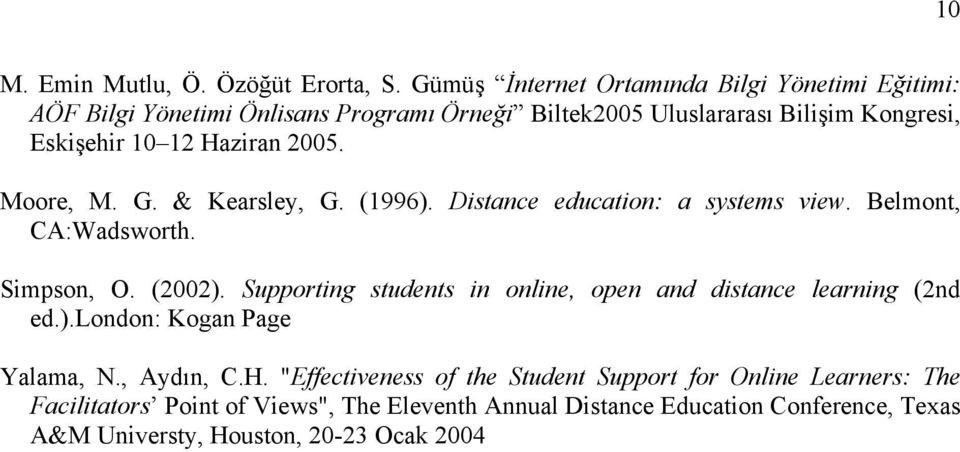 Haziran 2005. Moore, M. G. & Kearsley, G. (1996). Distance education: a systems view. Belmont, CA:Wadsworth. Simpson, O. (2002).