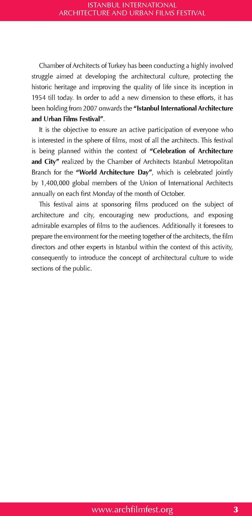In order to add a new dimension to these efforts, it has been holding from 2007 onwards the Istanbul International Architecture and Urban Films Festival.