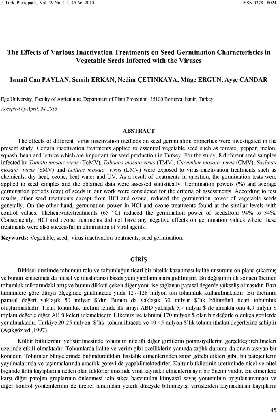 ÇETINKAYA, Müge ERGUN, Ayşe CANDAR Ege University, Faculty of Agriculture, Department of Plant Protection, 35100 Bornova, Izmir, Turkey Accepted by April, 24 2013 ABSTRACT The effects of different
