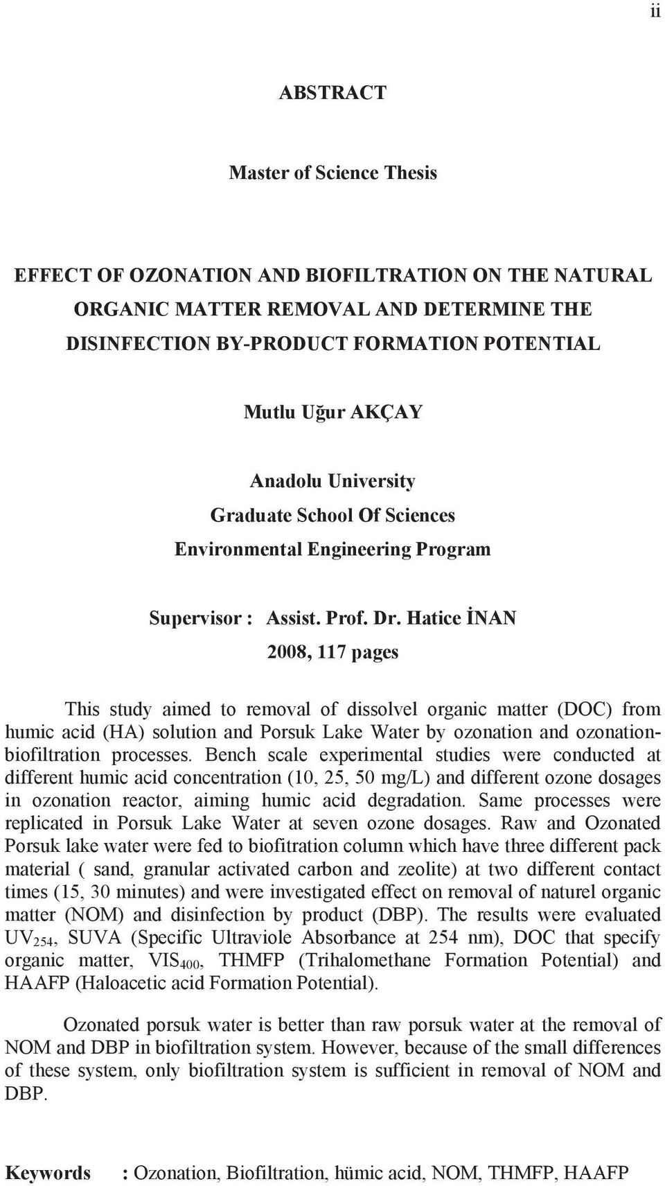 Hatice NAN 2008, 117 pages This study aimed to removal of dissolvel organic matter (DOC) from humic acid (HA) solution and Porsuk Lake Water by ozonation and ozonationbiofiltration processes.
