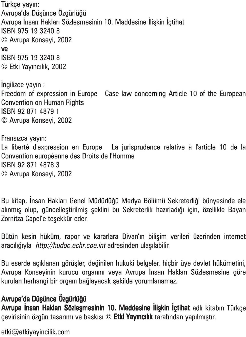 4879 1 Avrupa Konseyi, 2002 Case law concerning Article 10 of the European Fransýzca yayýn: La liberté d'expression en Europe La jurisprudence relative à l'article 10 de la Convention européenne des